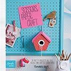 Scissors, Paper, Craft: 30 Pretty Projects…