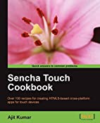 Sencha Touch Cookbook by Ajit Kumar