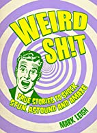 Weird Shit: True Stories to Shock, Stun,…