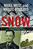 Snow : the double life of a World War 11 spy / Nigel West and Madoc Roberts