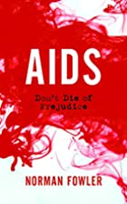 AIDS: Don't Die of Prejudice by Norman…
