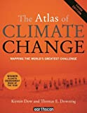 The atlas of climate change : mapping the world's greatest challenge / Kirstin Dow and Thomas E. Downing