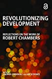 Revolutionizing development : reflections on the work of Robert Chambers / edited by Andrea Cornwall and Ian Scoones