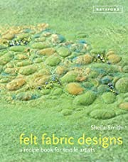 Felt Fabric Designs: A Sourcebook for…