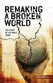 Remaking a Broken World de Christopher Ash