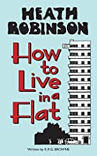 Heath Robinson: How to Live in a Flat by W.…