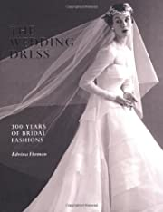 The Wedding Dress: 300 Years of Bridal…