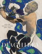 Diaghilev and the Ballets Russes 1909-1929…