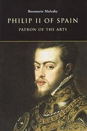 Philip II of Spain, Patron of the Arts di…