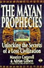 The Mayan Prophecies: Unlocking the Secrets of a Lost Civilization - Adrian Gilbert