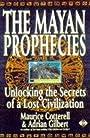 The Mayan Prophecies: Unlocking the Secrets of a Lost Civilization - Adrian Gilbert