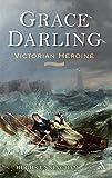 Grace Darling : Victorian heroine / Hugh Cunningham