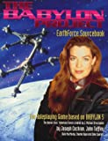 The Babylon project : Earthforce sourcebook : the roleplaying game based on Babylon 5, the Warner Bros. television series created by J. Michael Straczynski / by Joseph Cochran, John Tuffley ; Dale MacMurdy, Charles Ryan and Zeke Sparkes