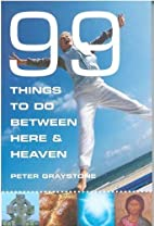99 Things to Do Between Here and Heaven:…