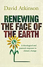 Renewing the Face of the Earth by David John…