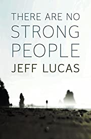 There Are No Strong People – tekijä: Jeff…