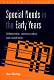 Special needs in the early years : collaboration, communication and coordination / Sue Roffey