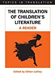 The translation of children's literature : a reader / edited by Gillian Lathey
