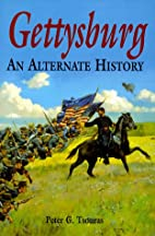 Gettysburg : An Alternate History by Peter…