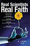 Real scientists, real faith / edited by R.J. Berry