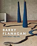 Barry Flanagan : early works 1965-1982 / edited by Clarrie Wallis and Andrew Wilson ; with contributions by Jo Melvin ... [et al.]
