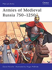 Armies of Medieval Russia, 750-1250…