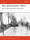 The Rhineland 1945 : the last killing ground in the West / text by Ken Ford ; battlescene plates by Tony Bryan