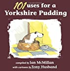 101 Uses for a Yorkshire Pudding by Ian…
