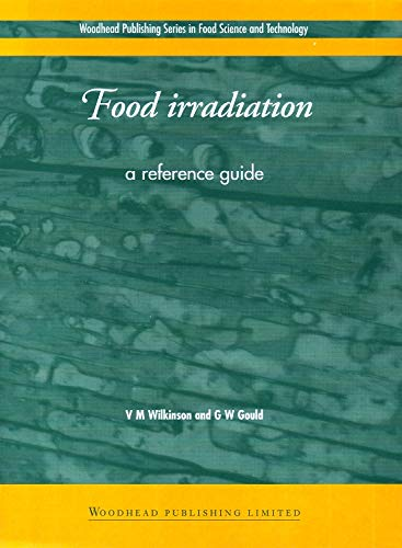 Food Irradiation : A Reference Guide, Wilkinson, Vanessa; Gould, Grahame; Gould, G. W.