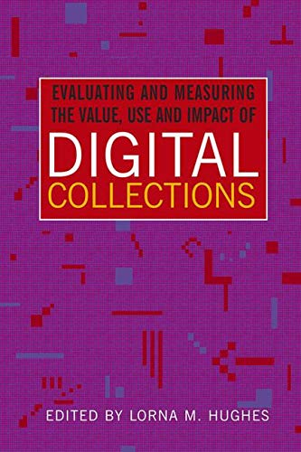 Evaluating and measuring the value, use and impact of digital collections