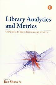 Library Analytics and Metrics: Using Data to…