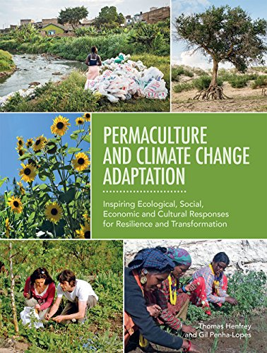 Permaculture and Climate Change Adaptation: Inspiring Ecological, Social, Economic and Cultural Responses for Resilience and Transformation, Henfrey, Dr. Thomas; Penha-Lopes, Dr. Gil