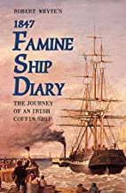 Robert Whyte's 1847 Famine Ship Diary: The…