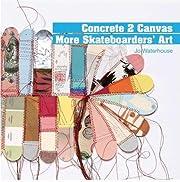Concrete 2 canvas: more skateboarders' art…