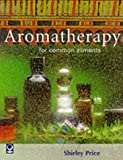 Aromatherapy for common ailments / Shirley Price