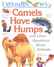 I Wonder Why Camels Have Humps and Other…