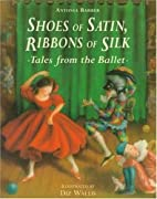 Shoes of Satin, Ribbons of Silk by Patti…