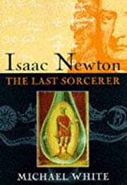 Isaac Newton : The Last Sorcerer by Michael…