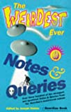 The weirdest ever notes and queries / edited by Joseph Harker