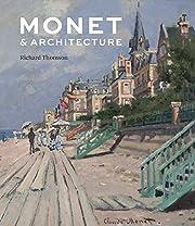 Monet and Architecture – tekijä: Richard…