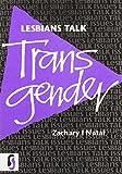 Lesbians talk : transgender / Zachary I. Nataf
