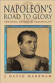 Napoleon's Road to Glory de J. David Markham