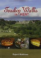 Teashop Walks in Kent by Rupert Mathews