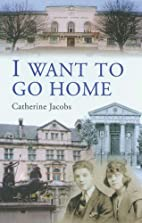 I Want to Go Home by Catherine Jacobs