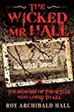 The wicked Mr Hall : the death-bed confessions of serial killer Roy Archibald / Roy Archibald Hall