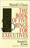 The book of five rings for executives : Musashi's classic book of competitive tactics / Donald G. Krause