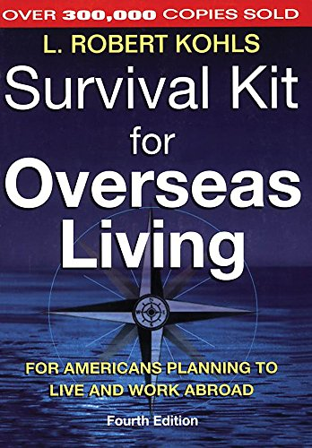 Survival Kit for Overseas Living: For Americans Planning to Live and Work Abroad, L. Robert Kohls