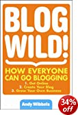 Blogwild!: How Everyone Can Go Blogging