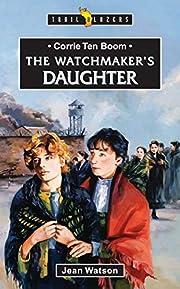 Corrie Ten Boom: The Watchmaker's Daughter…
