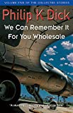 We Can Remember it for You Wholesale (The Collected Short Stories)